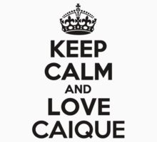 Keep Calm and Love CAIQUE by nadenevm
