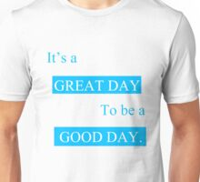 Its a great day! Unisex T-Shirt