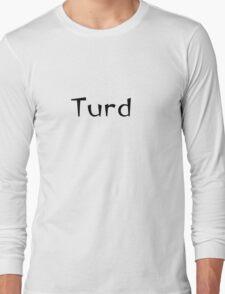 turd funny tee Long Sleeve T-Shirt