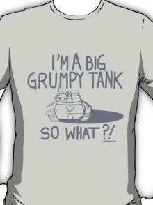 I'm Just A Big Grumpy Tank!  T-Shirt