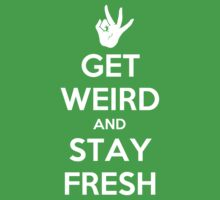 Get Weird and Stay Fresh by MeganLara