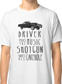 Driver picks the Music, Shotgun shuts his Cakehole Classic T-Shirt