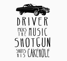 Driver picks the Music, Shotgun shuts his Cakehole Unisex T-Shirt