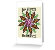 Love Monarchs, Plant Milkweed! Greeting Card