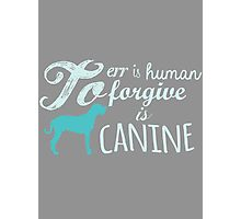 To Err Is Human, To Forgive Is Canine... Photographic Print