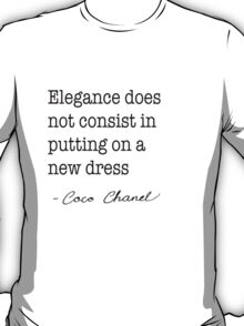 Elegance does not consist in putting on a new dress. T-Shirt
