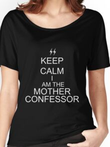 Keep Calm I am the Mother Confessor Women's Relaxed Fit T-Shirt