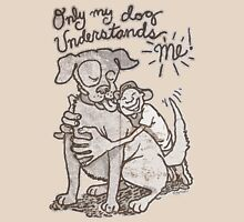 Only My Dog Understands Me T-Shirt