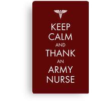 Keep Calm and Thank an Army Nurse Canvas Print