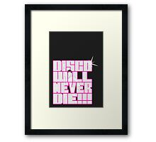 Disco Will Never Die Framed Print