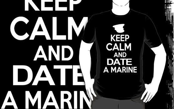 Keep Calm and Date A Marine by jjdesigns