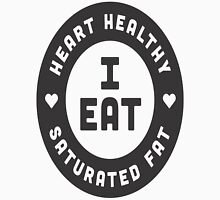 I Eat Heart Healthy Saturated Fat Unisex T-Shirt