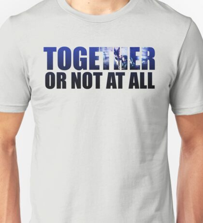 Together or Not At All Unisex T-Shirt