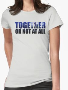 Together or Not At All Womens Fitted T-Shirt