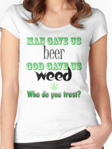 Man gave us beer, God gave us weed Women's Fitted Scoop T-Shirt