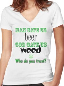 Man gave us beer, God gave us weed Women's Fitted V-Neck T-Shirt