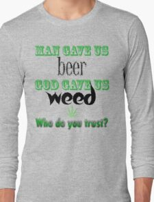 Man gave us beer, God gave us weed Long Sleeve T-Shirt