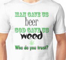 Man gave us beer, God gave us weed Unisex T-Shirt
