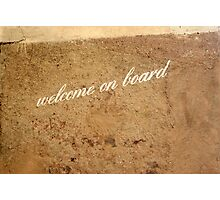 Welcome on Board! Photographic Print