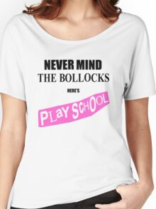 Never Mind The Bollocks, Here's Playschool Women's Relaxed Fit T-Shirt
