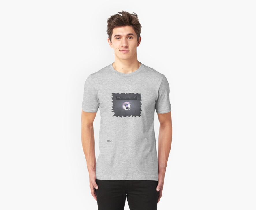What's with all the Questions? - Siri IOS 6 T Shirt by WhiteCurl
