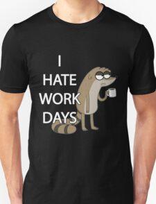 I HATE WORK DAYS T-Shirt