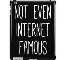 Not Even Internet Famous iPad Case/Skin
