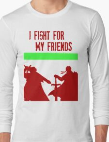 I FIGHT FOR MY FRIENDS Long Sleeve T-Shirt