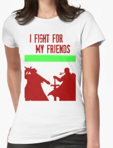 I FIGHT FOR MY FRIENDS Womens Fitted T-Shirt