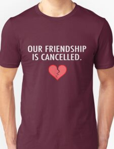 Our Friendship Is Cancelled. T-Shirt