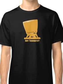 Any thoughts ? Classic T-Shirt