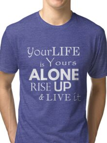 """""""Your Life is Yours Alone"""" quote white Tri-blend T-Shirt"""