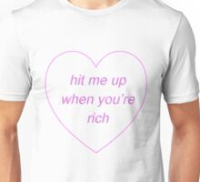 Hit me up when you're rich Unisex T-Shirt