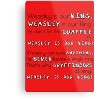 """Weasley is our King"" Poster Metal Print"