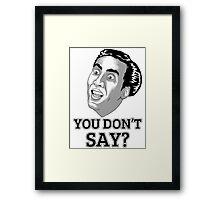 You Dont Say? Framed Print