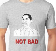 Not Bad Unisex T-Shirt