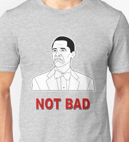Not Bad Unisex T-Shirt