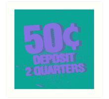 Deposit 2 Quarters III Art Print