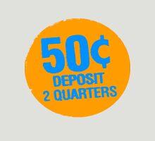 Deposit 2 Quarters T-Shirt Unisex T-Shirt