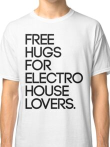 Free Hugs For Electro House Lovers. (Black) Classic T-Shirt