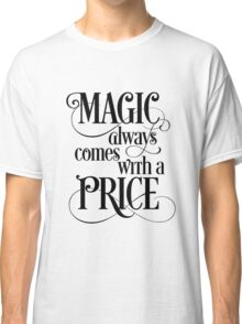 Magic Always Comes With a Price Classic T-Shirt