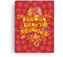 Turn On Tune In Drop Out Canvas Print