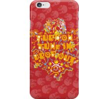Turn On Tune In Drop Out iPhone Case/Skin