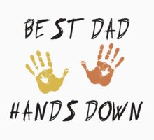 "Father's Day ""Best Dad Hands Down"" by FamilyT-Shirts"
