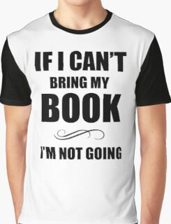 If i can't bring my book Graphic T-Shirt