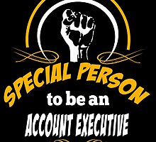 IT TAKES A SPECIAL PERSON TO BE AN ACCOUNT EXECUTIVE by fancytees