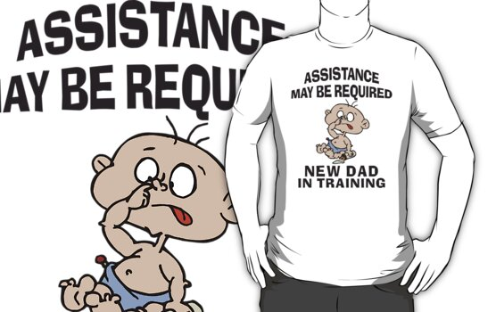 "New Dad ""Assistance May Be Required New Dad In Training"" by FamilyT-Shirts"