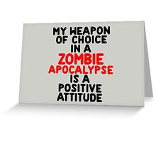My weapon of choice in a Zombie Apocalypse is a positive attitude Greeting Card
