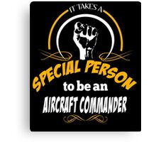 IT TAKES A SPECIAL PERSON TO BE AN AIRCRAFT COMMANDER Canvas Print