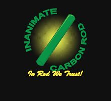 Inanimate Carbon Rod - In Rod We Trust! Unisex T-Shirt